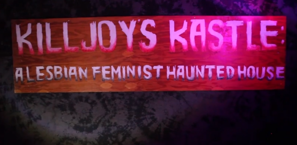 KillJoy\'s Kastle: A Lesbian Feminist Haunted House